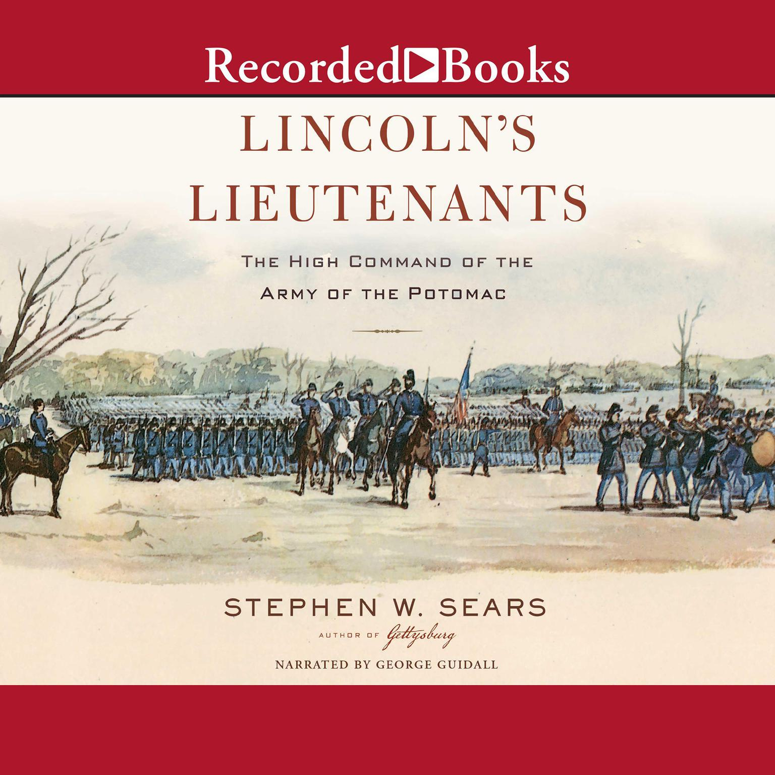 Lincolns Lieutenants: The High Command of the Army of the Potomac Audiobook, by Stephen W. Sears