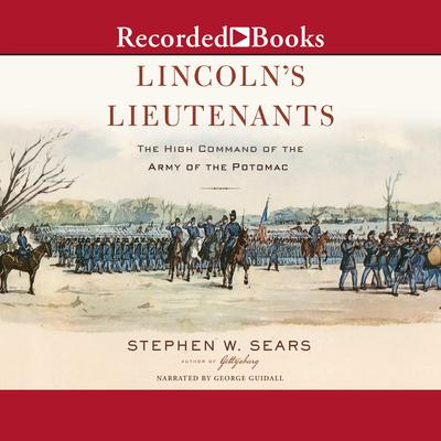 Lincolns Lieutenants: The High Command of the Army of the Potomac Audiobook, by