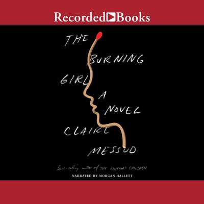 The Burning Girl: A Novel Audiobook, by Claire Messud