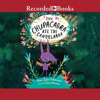 The Chupacabra Ate the Candelabra Audiobook, by Marc Tyler Nobleman
