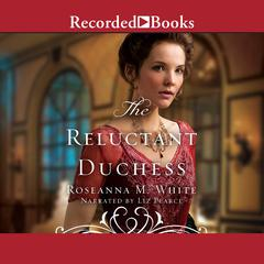 The Reluctant Duchess Audiobook, by Roseanna M. White