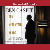 The Netanyahu Years Audiobook, by Ben Caspit, Ora Cummings