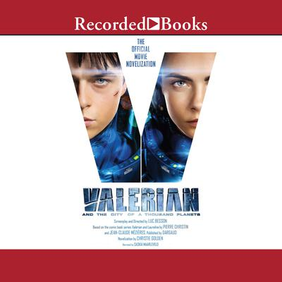 Valerian and the City of a Thousand Planets: The Official Movie Novelization Audiobook, by Christie Golden