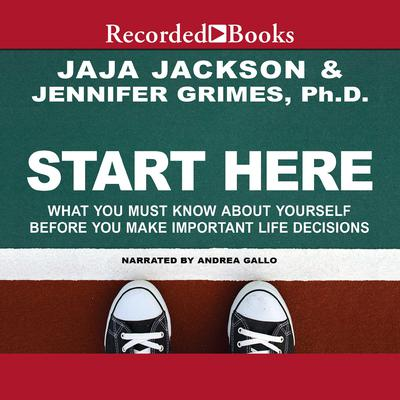 Start Here: What You Must Know about Yourself Before You Make Important Life Decisions Audiobook, by Jaja Jackson