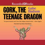 Gork, the Teenage Dragon Audiobook, by Gabe Hudson