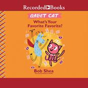 Ballet Cat: Whats Your Favorite Favorite? Audiobook, by Bob Shea