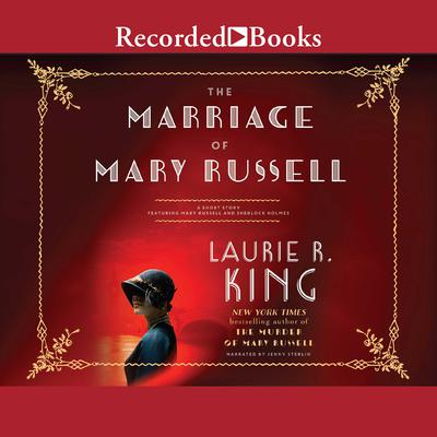 The Marriage of Mary Russell: A Short Story Featuring Mary Russell and Sherlock Holmes Audiobook, by