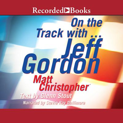 On the Track with...Jeff Gordon Audiobook, by Matt Christopher
