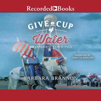 Give a Cup of Water: A Texas Tale Audiobook, by Barbara A. Brannon