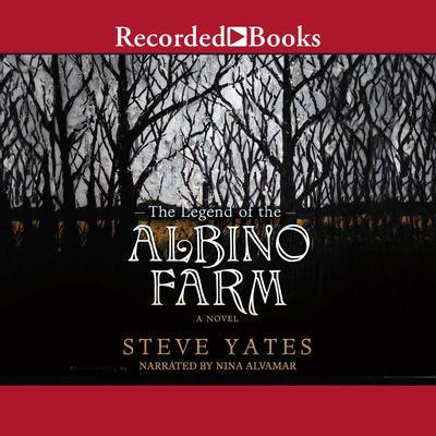 The Legend of the Albino Farm Audiobook, by Steve Yates