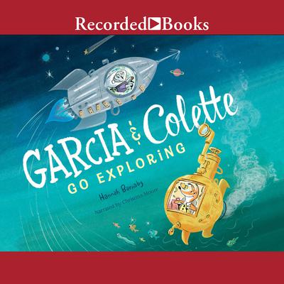 Garcia & Colette Go Exploring Audiobook, by Hannah Barnaby