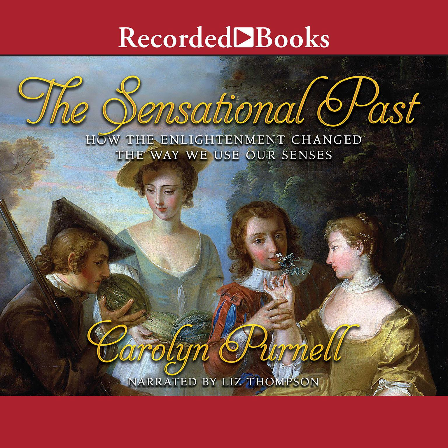 Printable The Sensational Past: How the Enlightenment Changed the Way We Use Our Senses Audiobook Cover Art