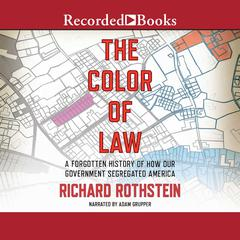 The Color of Law: A Forgotten History of How Our Government Segregated America Audiobook, by Richard Rothstein