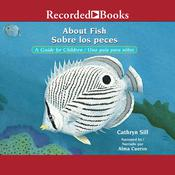 About Fish/Sobre los peces: A Guide for Children/Una guia para ninos Audiobook, by Cathryn Sill, Cristina de la Torre