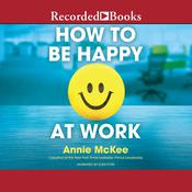How to Be Happy at Work: The Power of Purpose, Hope, and Friendship Audiobook, by Annie McKee