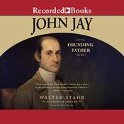 John Jay: Founding Father Audiobook, by Walter Stahr