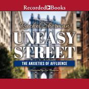 Uneasy Street: The Anxieties of Affluence Audiobook, by Rachel Sherman
