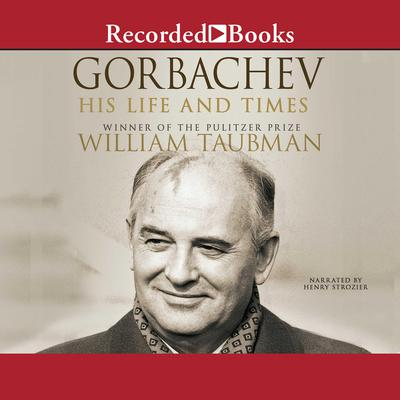 Gorbachev: His Life and Times Audiobook, by William Taubman