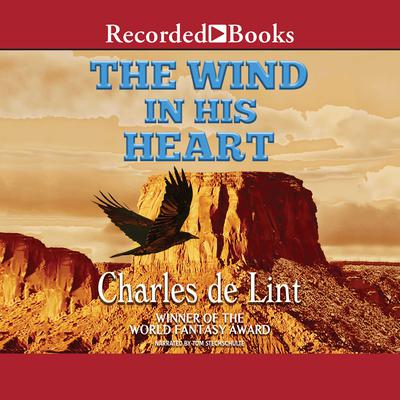 The Wind in His Heart Audiobook, by Charles de Lint