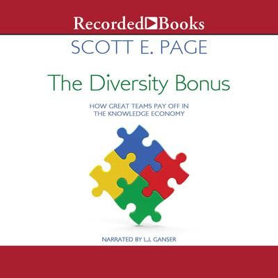 The Diversity Bonus: How Great Teams Pay Off in the Knowledge Economy Audiobook, by Scott E. Page