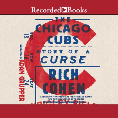 The Chicago Cubs: Story of a Curse Audiobook, by Rich Cohen