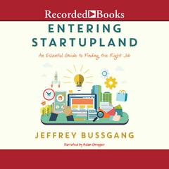 Entering Startupland: An Essential Guide to Finding the Right Job Audiobook, by Jeffrey Bussgang