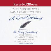 A Secret Sisterhood: The Literary Friendships of Jane Austen, Charlotte Brontë, George Eliot, and Virginia Woolf Audiobook, by Emily Midorikawa, Emma Claire Sweeney