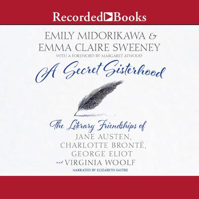 A Secret Sisterhood: The Literary Friendships of Jane Austen, Charlotte Brontë, George Eliot, and Virginia Woolf Audiobook, by Emily Midorikawa