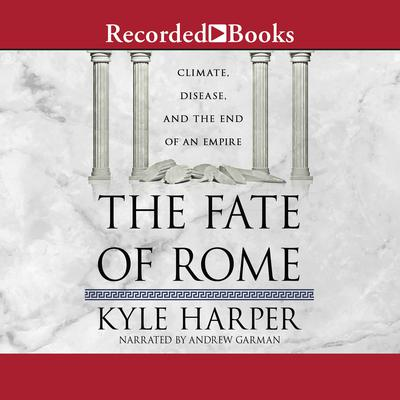 The Fate of Rome: Climate, Disease, and the End of an Empire Audiobook, by