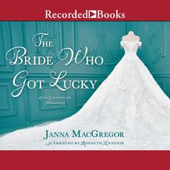 The Bride Who Got Lucky Audiobook, by Janna MacGregor