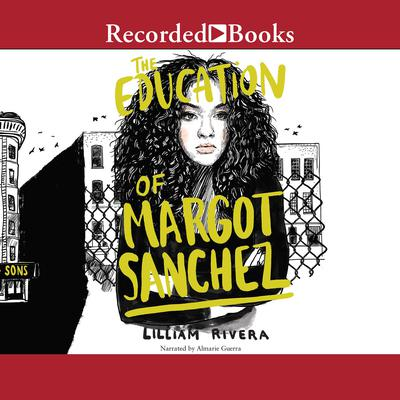 The Education of Margot Sanchez Audiobook, by Lilliam Rivera