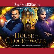The House With a Clock in Its Walls Audiobook, by John Bellairs