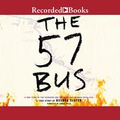 The 57 Bus: A True Story of Two Teenagers and the Crime That Changed Their Lives Audiobook, by Dashka Slater