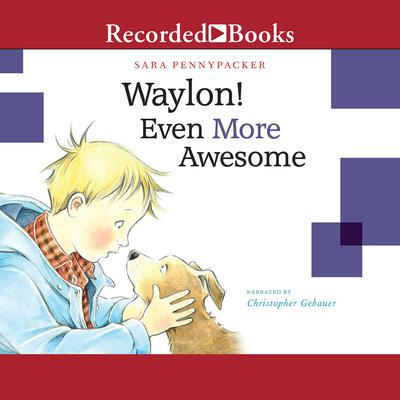 Waylon! Even More Awesome Audiobook, by Sara Pennypacker