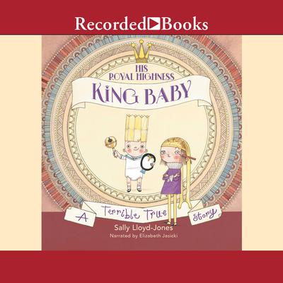 His Royal Highness, King Baby: A Terrible True Story Audiobook, by Sally Lloyd-Jones