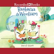 Baabwaa & Wooliam: A Tale of Literacy, Dental Hygeine, and Freindship Audiobook, by David Elliott