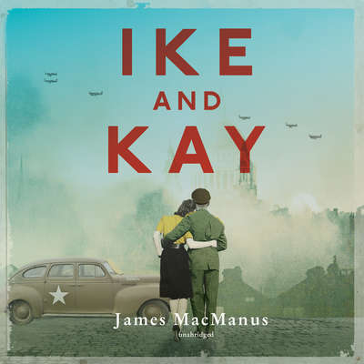 Ike and Kay Audiobook, by James MacManus