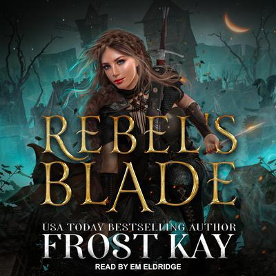 Rebels Blade Audiobook, by Frost Kay