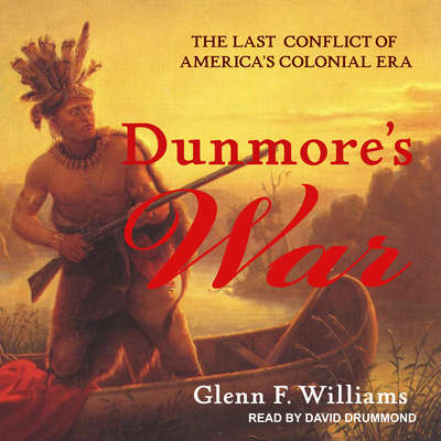 Dunmores War: The Last Conflict of America's Colonial Era Audiobook, by Glenn F. Williams