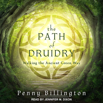 The Path of Druidry: Walking the Ancient Green Way Audiobook, by Penny Billington