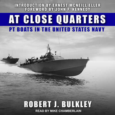 At Close Quarters: PT Boats in the United States Navy Audiobook, by Robert J. Bulkley
