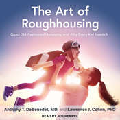 The Art of Roughhousing: Good Old-Fashioned Horseplay and Why Every Kid Needs It Audiobook, by Lawrence J. Cohen, PhD, Anthony T. DeBenedet, M.D.