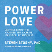 Power Love: Use Your Brain to Be Your Best Self and Create Your Ideal Relationship Audiobook, by Steven Stosny