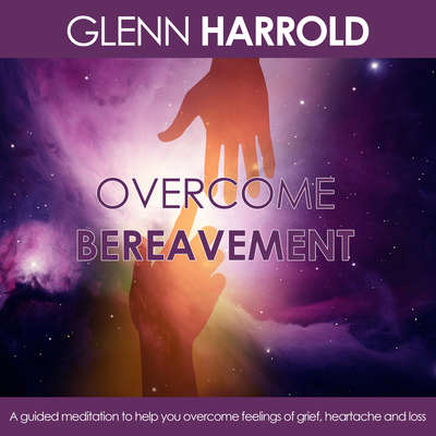 Overcome Bereavement: A Guided Meditation to Help You Overcome Feelings of Grief, Heartache, and Loss Audiobook, by Glenn Harrold