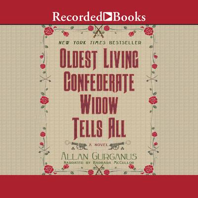 Oldest Living Confederate Widow Tells All Audiobook, by Allan Gurganus