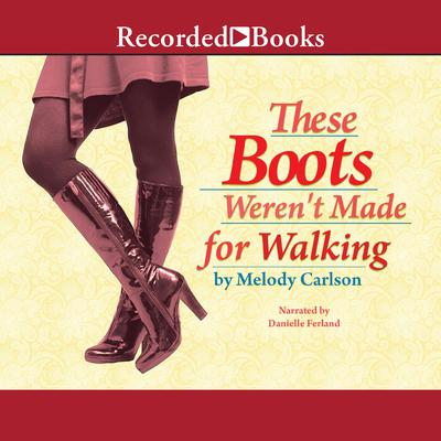 These Boots Werent Made For Walking Audiobook, by Melody Carlson
