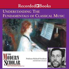 Understanding the Fundamentals of Classical Music Audiobook, by Richard Freedman