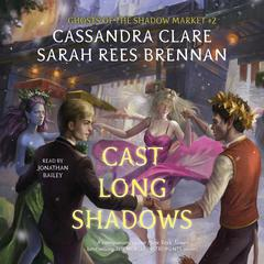 Cast Long Shadows: Ghosts of the Shadow Market Audiobook, by Sarah Rees Brennan, Cassandra Clare