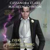 Every Exquisite Thing: Ghosts of the Shadow Market Audiobook, by Maureen Johnson, Cassandra Clare