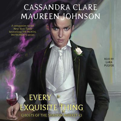 Every Exquisite Thing: Ghosts of the Shadow Market Audiobook, by
